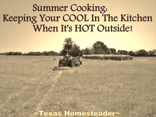 A few tricks to summer cooking without adding extra heat & humidity to our living area. Solar cooking, slow cooker, grilling and MORE! #TexasHomesteader
