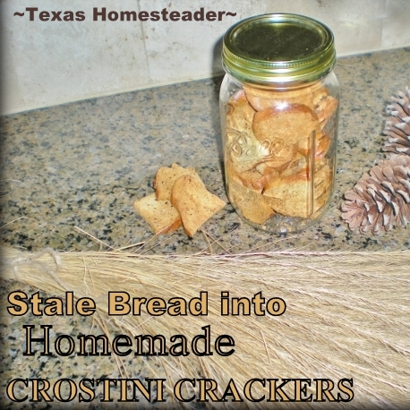 CROSTINI CRACKERS MADE FROM STALE BREAD - Fast & Easy with no waste! Good with hummus, dip, chili - almost anything! #TexasHomesteader