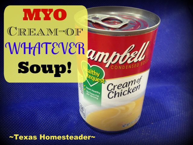 MYO Cream of Chicken Soup! Cans of Commercial Soup Are Notoriously High In Salt & Fat. Quick, Easy & Inexpensive. Make It Yourself & SAVE! #TxHomesteader
