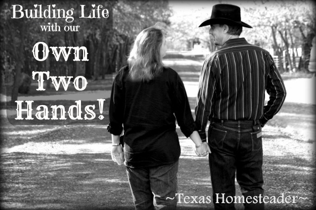 Building Life With Our Own Two Hands. Through the all the good & bad we toil for this a life we love, but we really do love this life! #TexasHomesteader