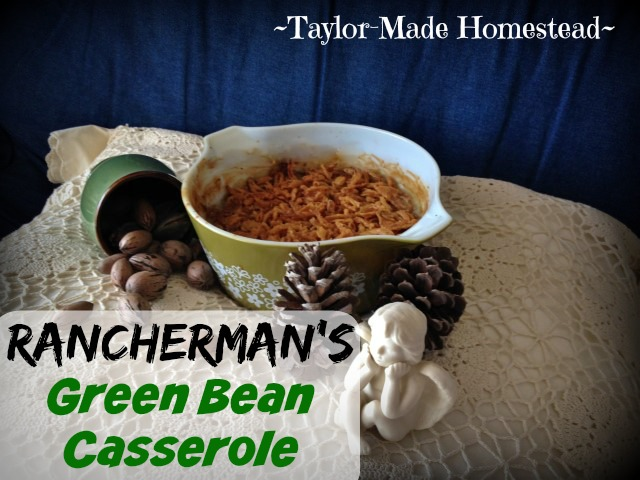 RANCHERMAN'S GREEN BEAN CASSEROLE! No holiday is complete without his much-demanded dish. Today I'm sharing his recipe. #TaylorMadeHomestead