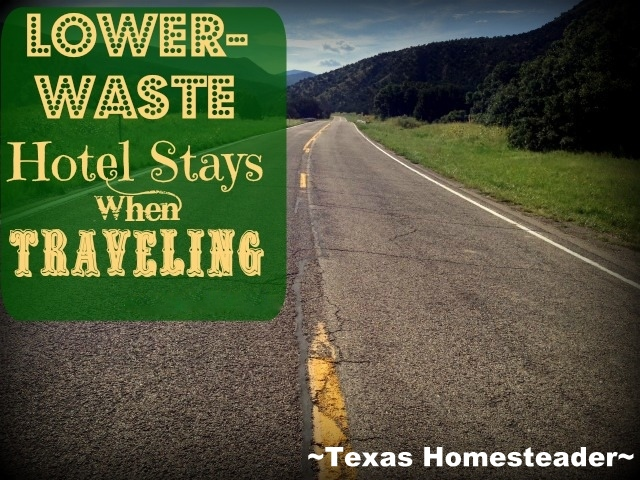 LOWER-WASTE HOTEL STAY: Hotels can be notoriously wasteful but there are a few ways we easily & comfortably reduced some of the waste #TexasHomesteader