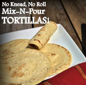 Finally I can whip up a batch of tortillas start to finish in about 15 minutes! And there are many flavoring options & uses too for this Mix-N-Pour Tortilla Recipe! #TxHomesteader