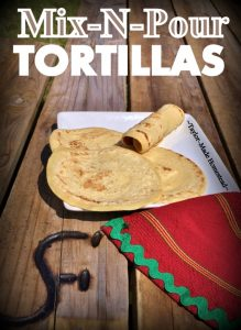 Finally I can whip up a batch of tortillas start to finish in about 15 minutes! And there are many flavoring options & uses too for this Mix-N-Pour Tortilla Recipe! #TaylorMadeHomestead
