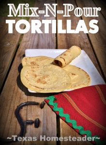 Mix-N-Pour Tortilla? YES! Finally I can whip up a batch of tortillas start to finish in about 15 minutes! And there are many flavoring options & uses too! #TxHomesteader