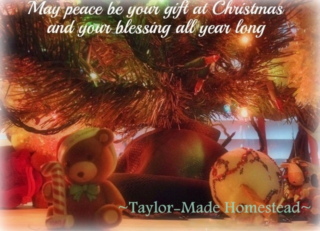 May peace be your gift at Christmas and your blessing all year long. #TaylorMadeHomestead