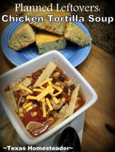 Planned Leftovers: Use leftover chicken, a few dried out corn tortillas, a few cans of veggies to make delicious Chicken Tortilla Soup! #TexasHomesteader