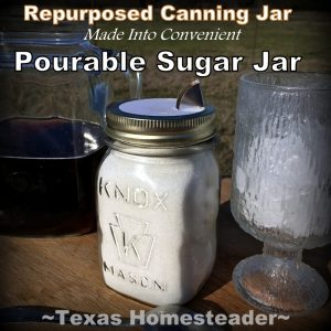 Pourable sugar canning jar to sweeten our sun tea. Sun Tea - quick to brew using the power of the sun whether winter or summer. A delicious, healthy and trash free beverage. #TexasHomesteader #TexasHomesteader