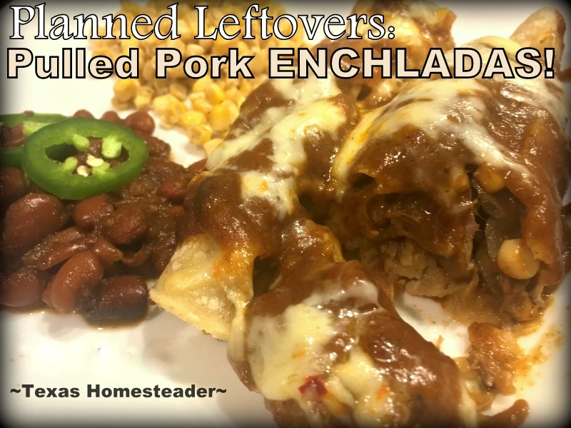 Planned leftovers is an important part of meal planning in the Taylor Household. I cooked a huge pork roast & made easy enchiladas! #TexasHomesteader