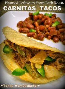 Planned Leftovers - remake leftover pork roast into a totally new dish: Carnitas Tacos. Delicious & you can make your own taco shells too! #TexasHomesteader