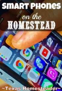 A Smart Phone is certainly convenient, but here are 5 ways they're extremely helpful on the homestead too! #TexasHomesteader