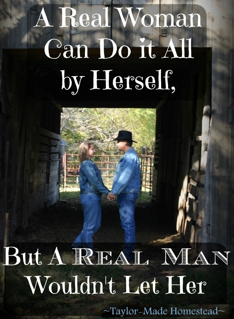 Teamwork for my RancherMan & me! Although A real Woman Can Do It All By Herself, A Real Man Wouldn't Let Her. #TaylorMadeHomestead