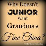 Ever wonder why Junior doesn't want grandma's fine china? #TaylorMadeHomestead