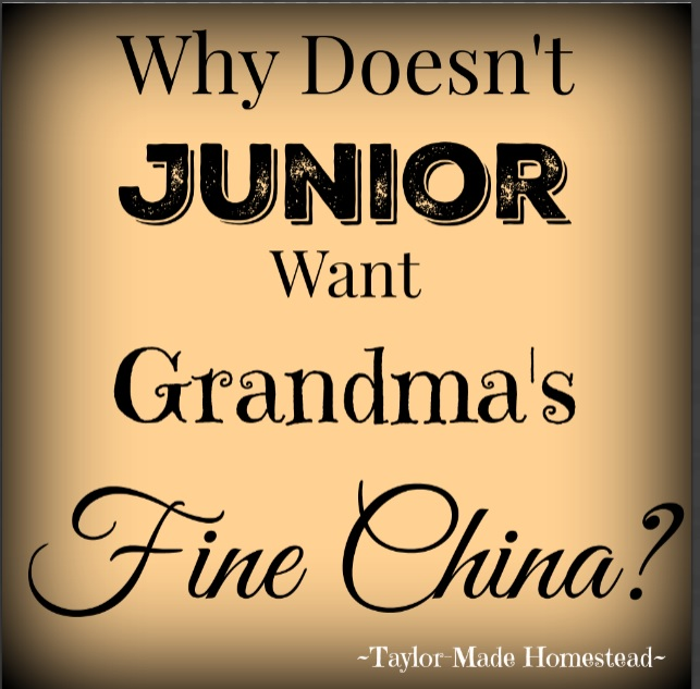 Newsflash: Junior may not be interested in receiving grandma's fine china. A generation shift might make it harder to pass grandma's finer things to your kids. #TaylorMadeHomestead