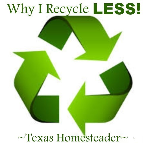 Why I Recycle LESS. Yes I love Mother Nature, but I've found by recycling less I'm not only saving lots of money, I'm saving the environment too! #TexasHomesteader