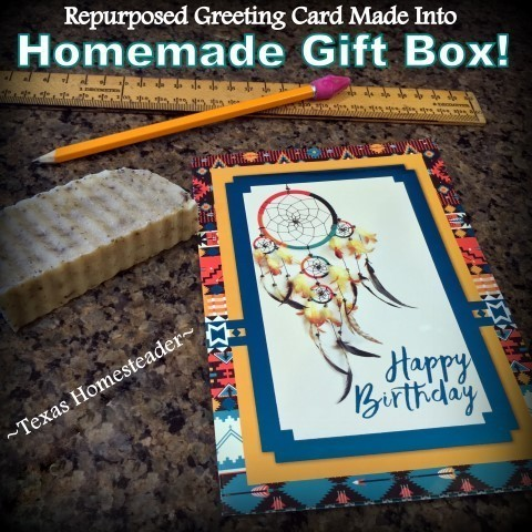 You can repurpose a pretty greeting card into a cute gift box in minutes. It's easy and there's no waste! #TexasHomesteader