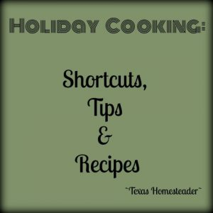 Holiday Cooking Shortcuts. Top 10 Homesteading Posts of 2018. This year y'all loved fun recipes, cooking shortcuts & tips, money-saving ideas and much more. #TexasHomesteader