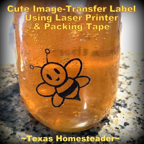 You can make a cute image label using a laser printer and regular shipping tape. REALLY?!! Yeah, it turned out really cute and was easy! #TexasHomesteader