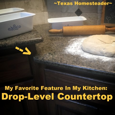 My favorite feature in my homestead kitchen is my drop-level countertop. It makes the task of kneading bread so much easier! #TexasHomesteader