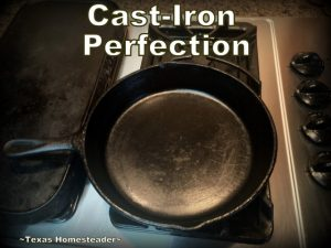 Beautifully seasoned cast-iron skillet. Stuck-on food frustrating you while cleaning your cast-iron skillet? I've found an EASY way to get it clean. Check out my lazy-cook's method! #TexasHomesteader