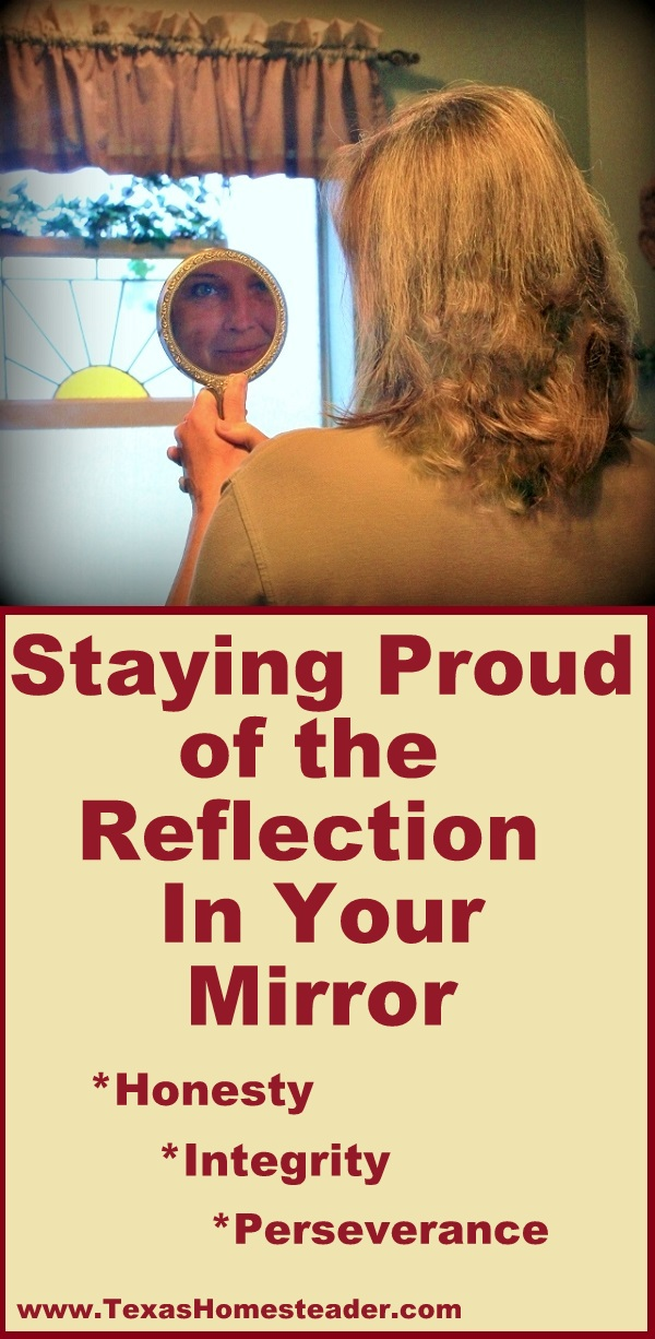 Temptation is out there - no one's looking, so why not? Staying PROUD of the reflection in your mirror #TexasHomesteader