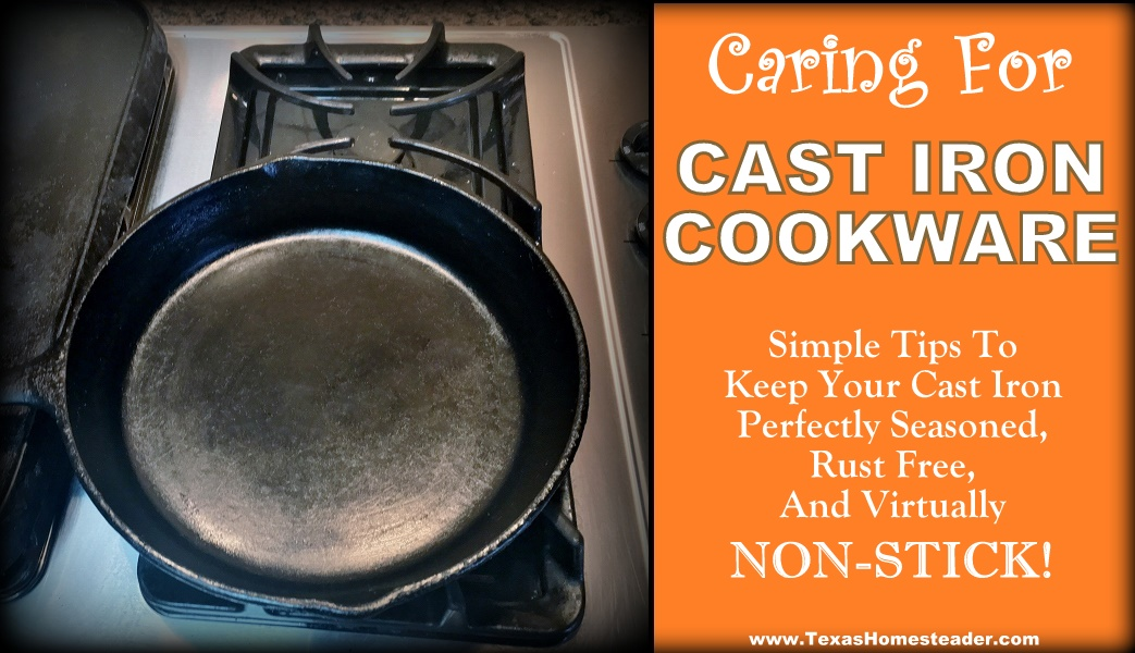 See a few tips to keep your cast iron cookware perfectly seasoned, rust free and virtually NON-STICK! #TexasHomesteader
