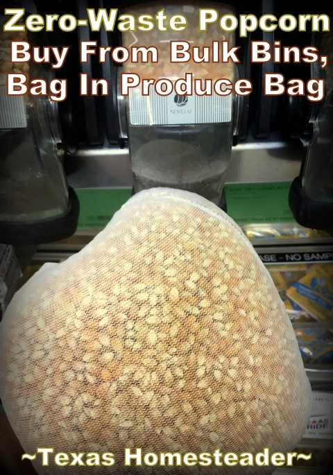 Buying popcorn from the bulk bins using fabric bags. There are many easy ways to reduce the trash your family sends to the landfill. Today we're looking at microwave popcorn. #TexasHomesteader