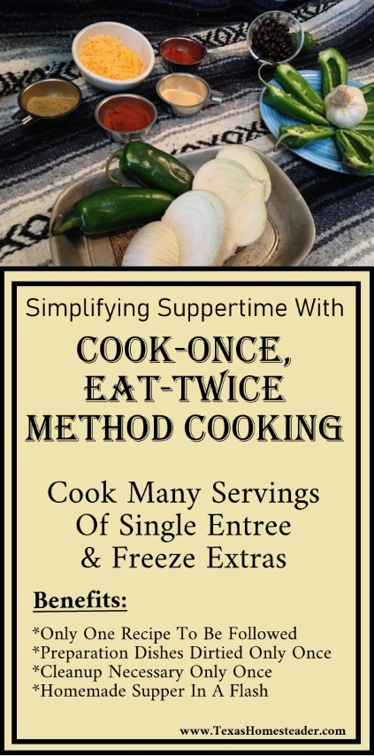 Cook-Once, Eat-Twice method of cooking is simple - cook many servings of a main entrée and freeze extras for ready-made meals later. #TexasHomesteader