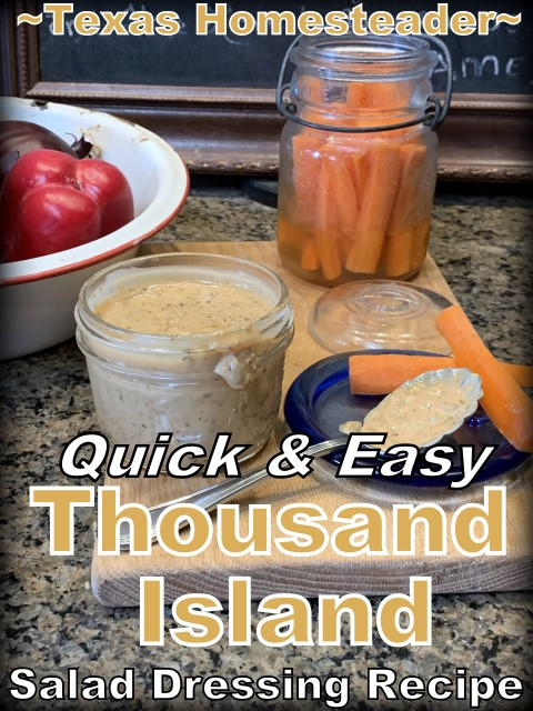 Quick & Easy Thousand Island Salad Dressing, comes together in minutes with standard kitchen ingredients. Eat FRESH! #TexasHomesteader
