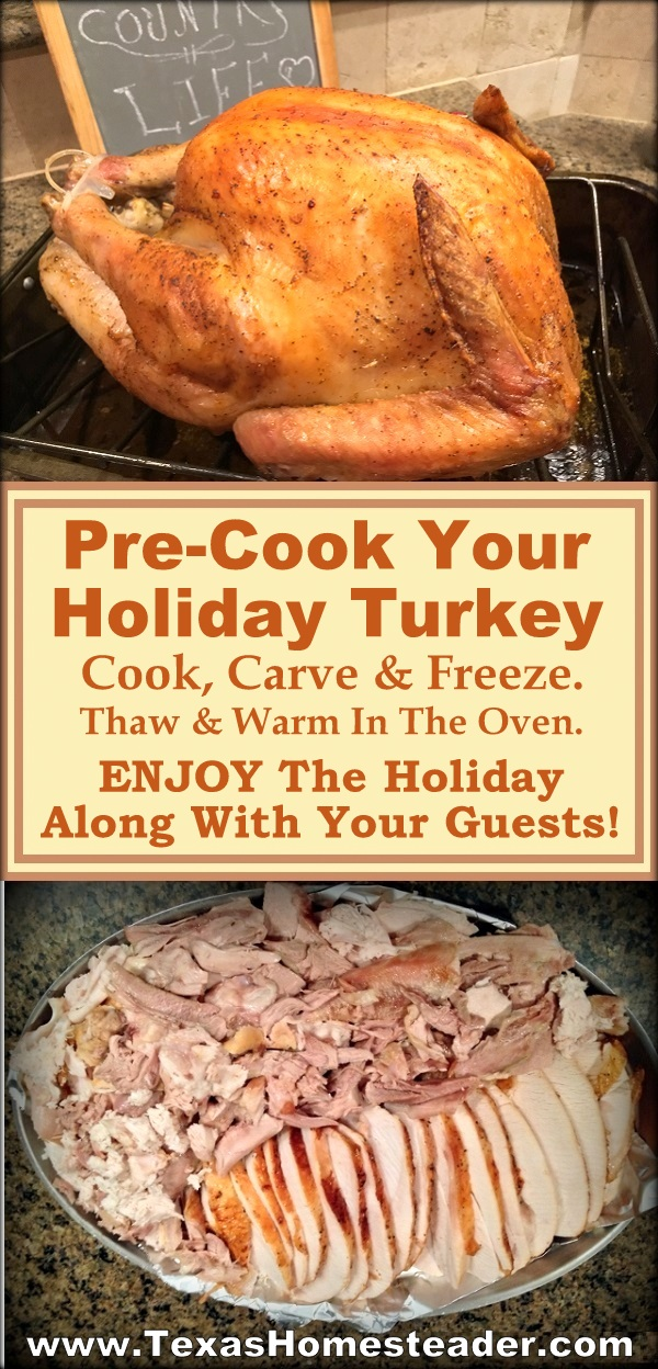 We PRE-cook, carve & freeze our turkey. Then we'll thaw it before the big day. We can enjoy the holiday along with our guests, not be shackled to the kitchen cooking or cleaning a huge, greasy mess. #TexasHomesteader