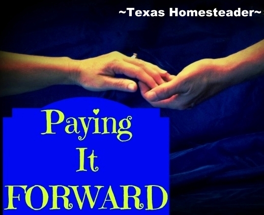 Paying it forward In Real Life. Many People want to Pay It Forward but don't know what to do. There are many day-to-day opportunities in REAL LIFE to do something great! #TexasHomesteader