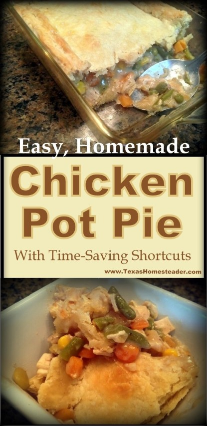 Homemade Chicken Pot Pie can be made fast with these simple shortcuts. #TexasHomesteader