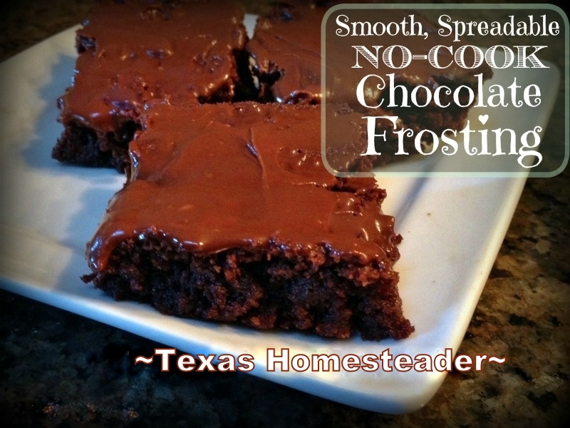 My smooth spreadable no-cook chocolate frosting takes less than two minutes to make & uses standard ingredients always present in my pantry. #TexasHomesteader