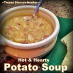 Potato soup. We love hot soups during the cold winter months. Comfort food at its finest! Come see our favorite hot & hearty soup recipes. #TexasHomesteader