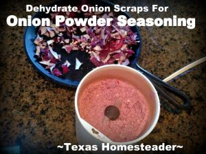 Onion trimmings dehydrated and ground to powder. Can you eat your compost? Come see ways I've saved food previously destined for the compost pile for delicious use in my kitchen. #TexasHomesteader