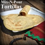 Mix-n-pour tortillas. Top 10 Homesteading Posts of 2016 - Saving money, Homemade Soap Recipes, DIY Face Powder, Canning Jar Storage Solution & MORE! #TexasHomesteader