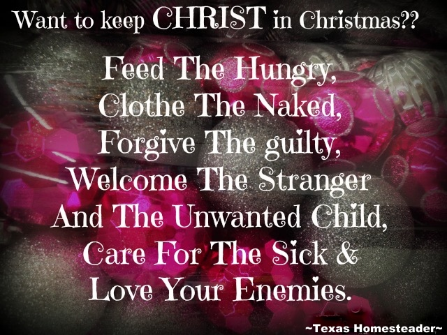Do you REALLY want to keep Christ in Christmas? It's easy to do without mean-spirited hatefulness or separating 'Us' from 'Them'! #TexasHomesteader