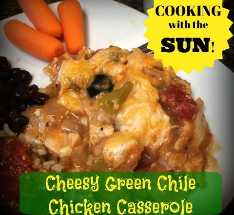solar cooking - cheesy green chile chicken casserole #TexasHomesteader