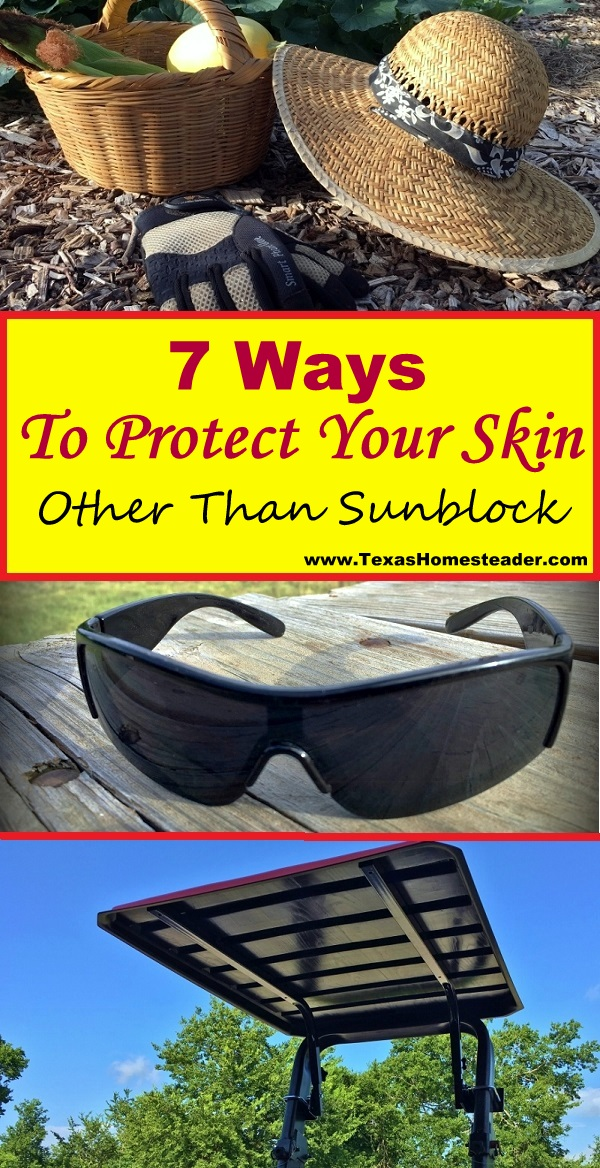 7 ways to protect your skin. (other than sunblock) #TexasHomesteader