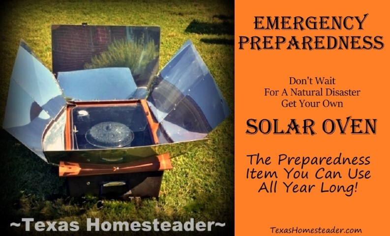 Don't wait for a natural disaster, make a solar oven part of your preparedness kit now! #TexasHomesteader
