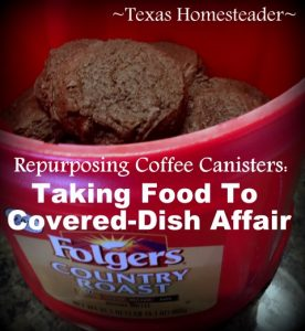 Easy ways to repurpose coffee cans - food-safe container for covered-dish affair #TexasHomesteader
