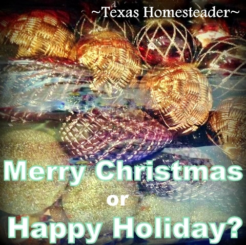 Merry Christmas or Happy Holidays? What a beautiful thing it would be to celebrate the season with the best gift of all: LOVE! #TexasHomesteader