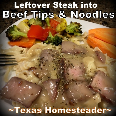 What do you do with leftover steak? Come see my Fast-Food solution of making a new dinner of beef tips & noodles with those leftovers. #TexasHomesteader