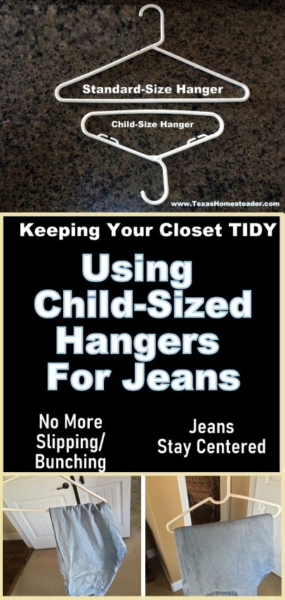 I hated how jeans would shift & bunch on a standard-sized clothes hanger. I started using the child-sized hangers for my jeans. Now my closet stays neat & tidy! #TexasHomesteader