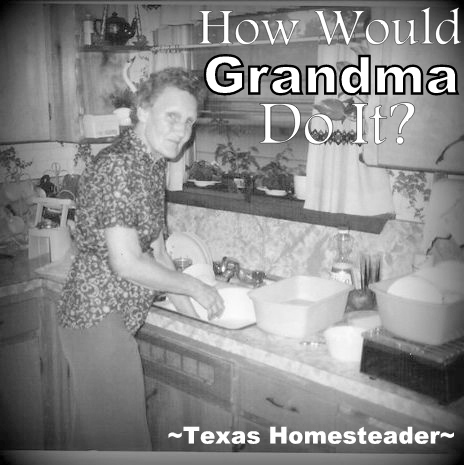"Did you ever stop and wonder ""How would grandma do this?"" Oh yeah, grandma was the queen of ""Use Whatcha Got""! She got by fine without plastic & disposables. #TexasHomesteader"