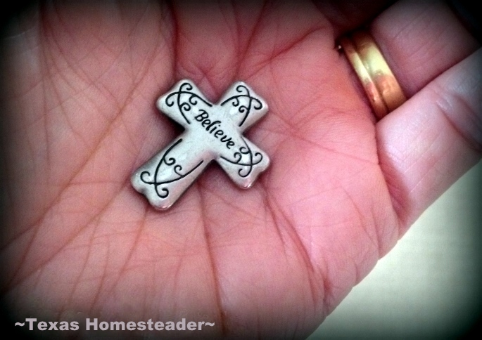 I carry a pocket cross with me when going through life's trials. It's brought much comfort. The message on my pocket cross says BELIEVE! #TexasHomesteader
