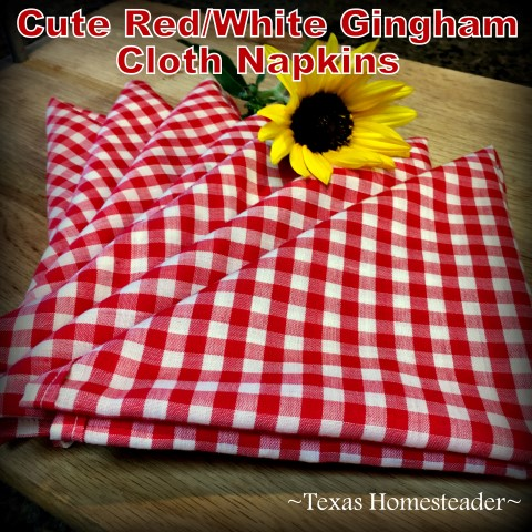 I wanted cute red & white gingham cloth napkins. A small tablecloth and a few minutes at my sewing machine was all it took. #TexasHomesteader
