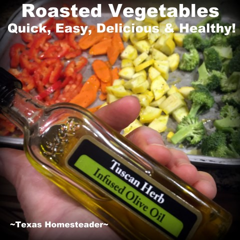 Roasted Vegetables are a quick & easy healthy dish. Just chop the veggies, add salt & pepper, coat with olive oil & roast until done! #TexasHomesteader