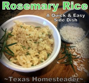 Rosemary Rice. I'm sharing different rice flavors that I can whip up fast to go with any meal. Cilantro/Lime, Rosemary, Fresh Garlic/Sage and more. #TexasHomesteader