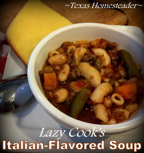 Lazy-Cook's Italian soup. Just cook ground meat, onions & noodles. Dump it all in a soup pot with cans of vegetables. EASY! #TexasHomesteader